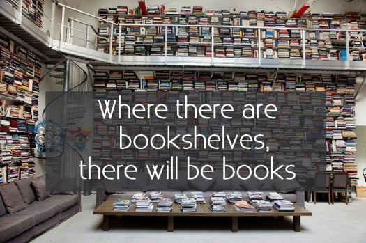 where there are bookshelves, there will be books